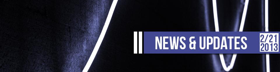 News & Updates 2-21-2013