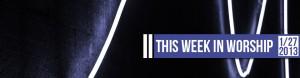This Week in Worship 1-27-2013