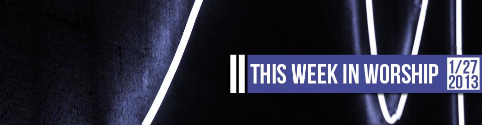 This Week in Worship 1-27-13